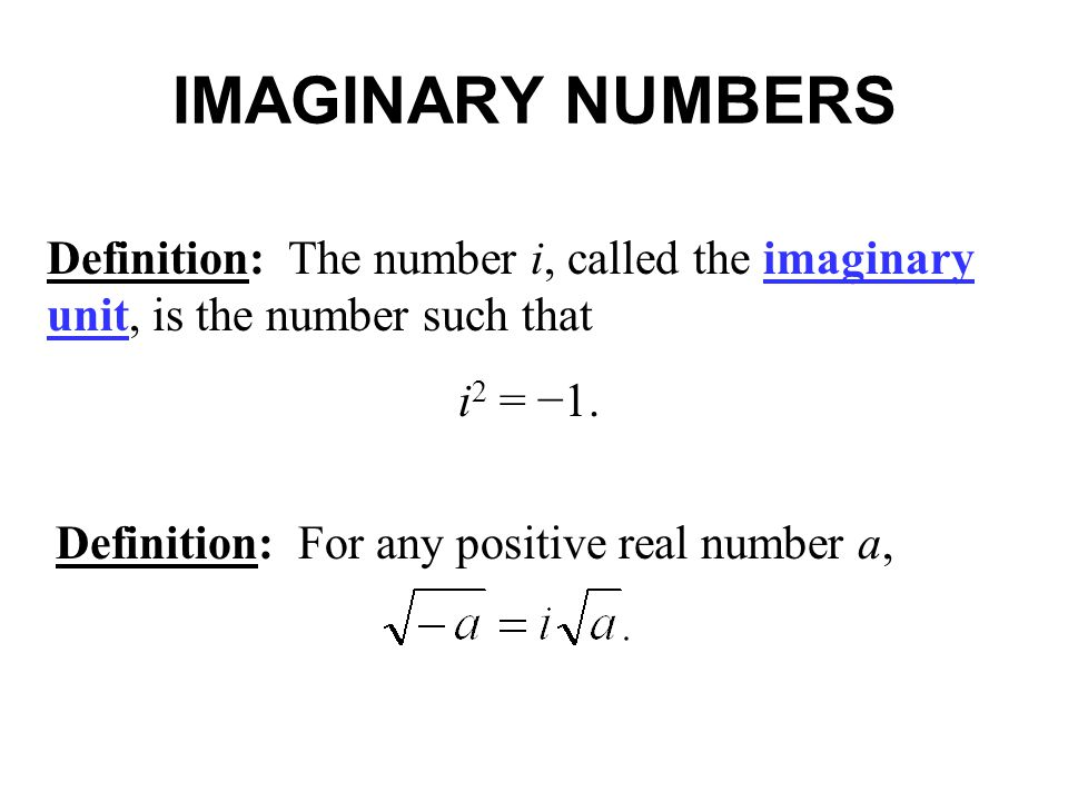 IMAGINARY NUMBERS Definition: The number i, called the imaginary unit, is the number such that. i2 = −1.