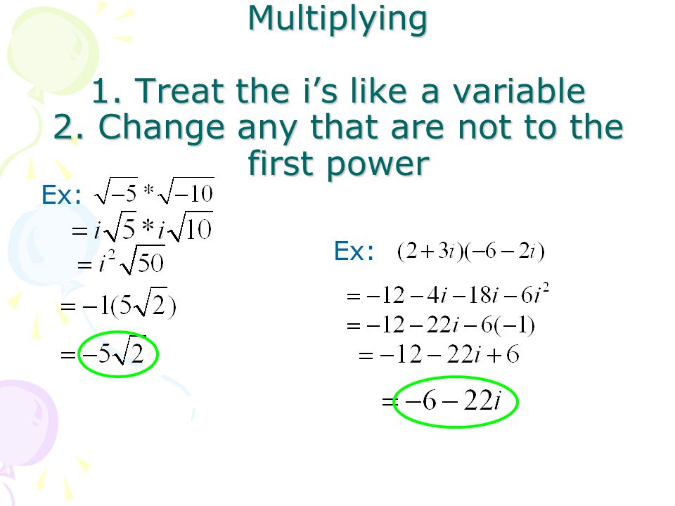 Multiplying 1. Treat the i's like a variable 2