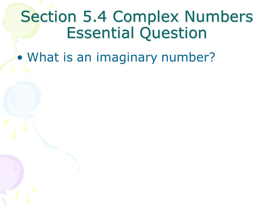 Section 5.4 Complex Numbers Essential Question