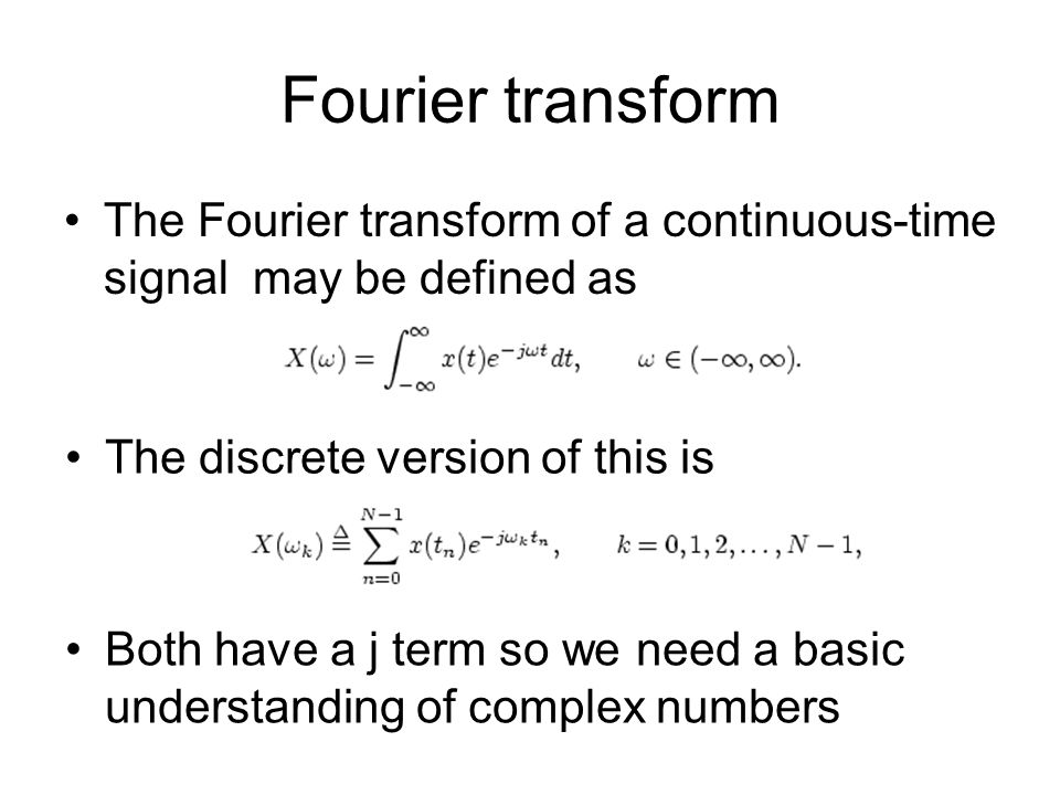 Fourier transform The Fourier transform of a continuous-time signal may be defined as. The discrete version of this is.
