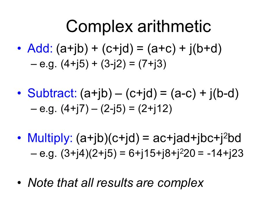 Complex arithmetic Add: (a+jb) + (c+jd) = (a+c) + j(b+d)