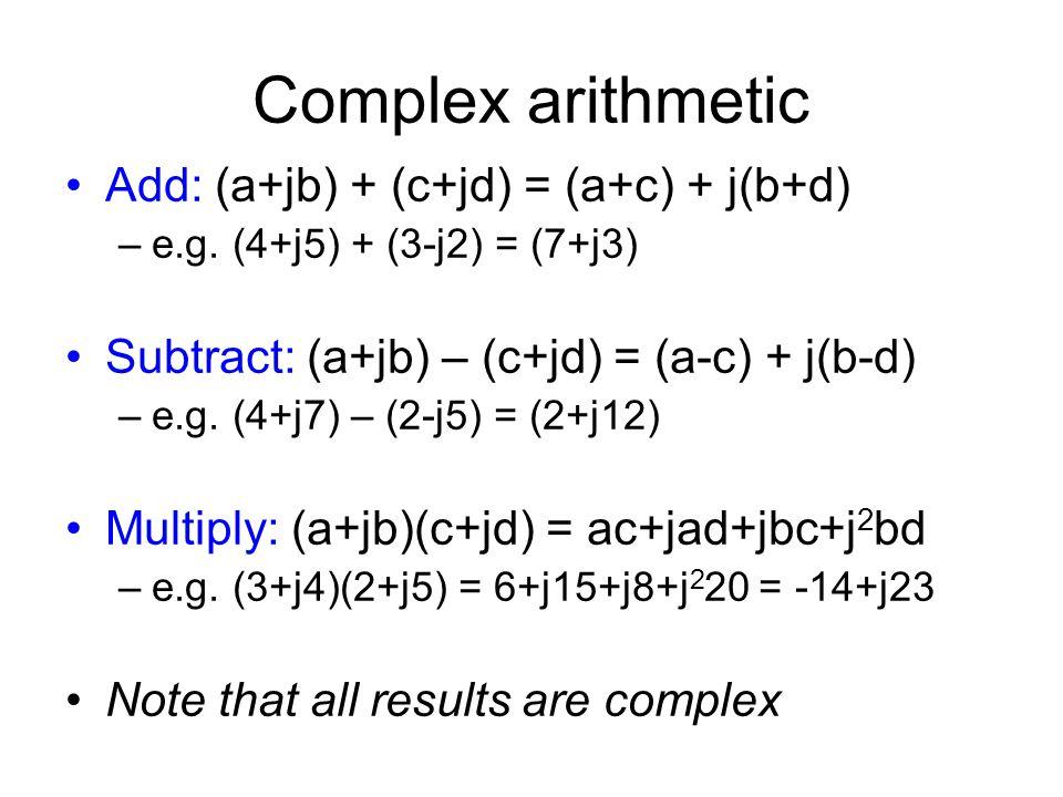 Complex arithmetic Add: (a+jb) + (c+jd) = (a+c) + j(b+d)
