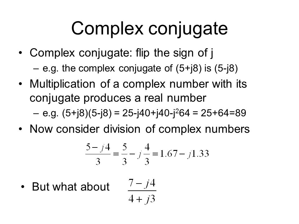 Complex conjugate Complex conjugate: flip the sign of j