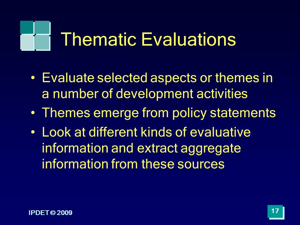 Thematic Evaluations Evaluate selected aspects or themes in a number of development activities. Themes emerge from policy statements.