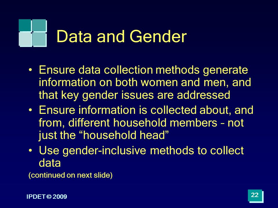 Data and Gender Ensure data collection methods generate information on both women and men, and that key gender issues are addressed.