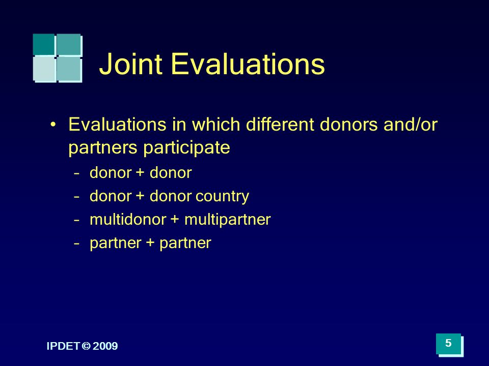Joint Evaluations Evaluations in which different donors and/or partners participate. donor + donor.