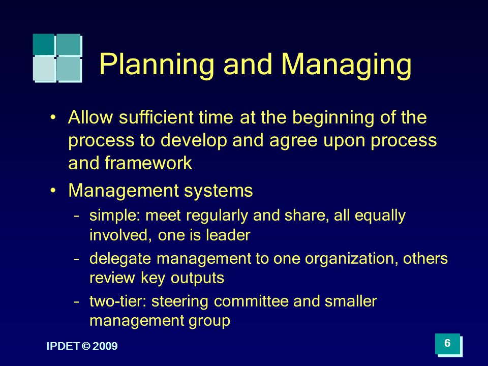 Planning and Managing Allow sufficient time at the beginning of the process to develop and agree upon process and framework.