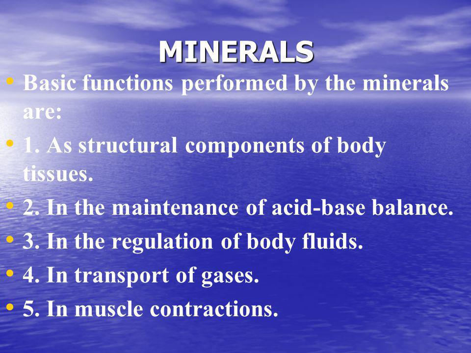 MINERALS Basic functions performed by the minerals are:
