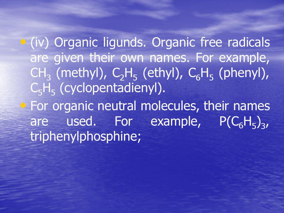 (iv) Organic ligunds. Organic free radicals are given their own names