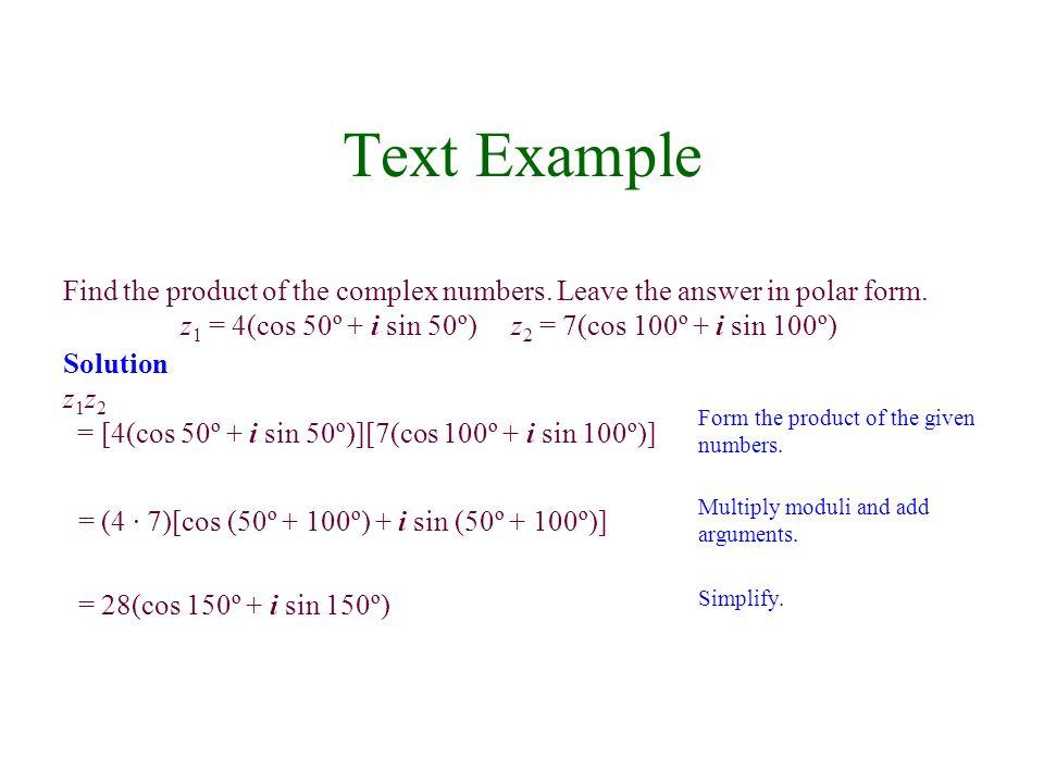 z1 = 4(cos 50º + i sin 50º) z2 = 7(cos 100º + i sin 100º)