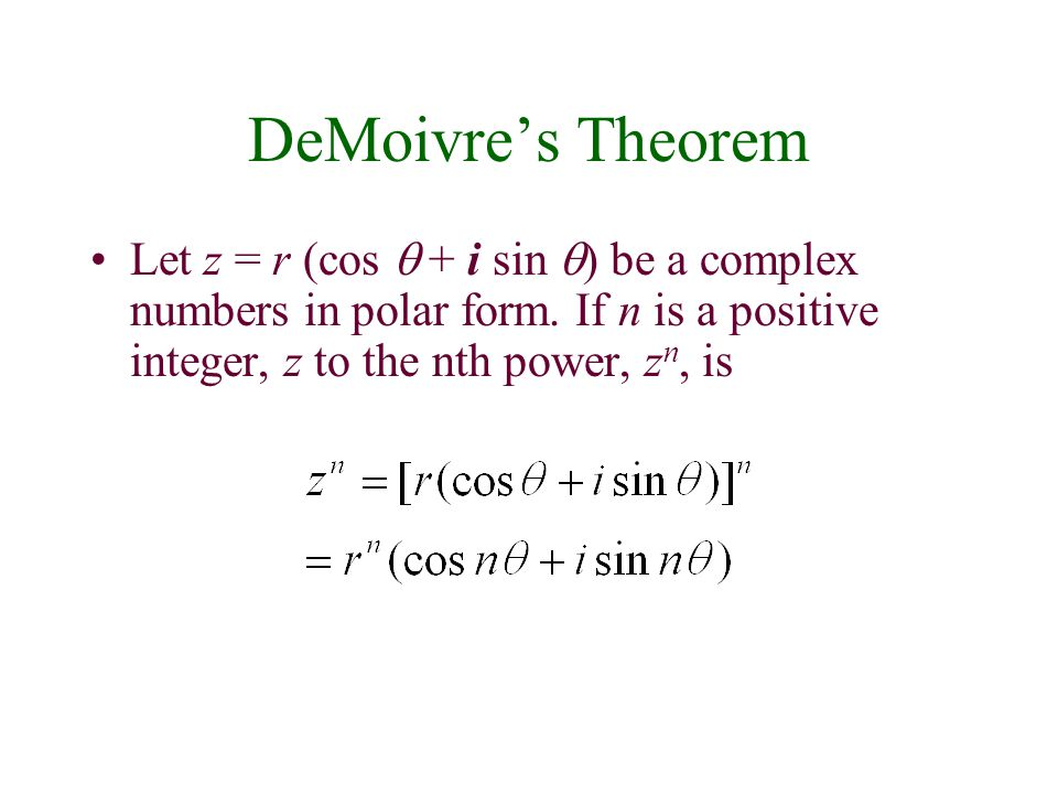 DeMoivre's Theorem Let z = r (cos  + i sin ) be a complex numbers in polar form.