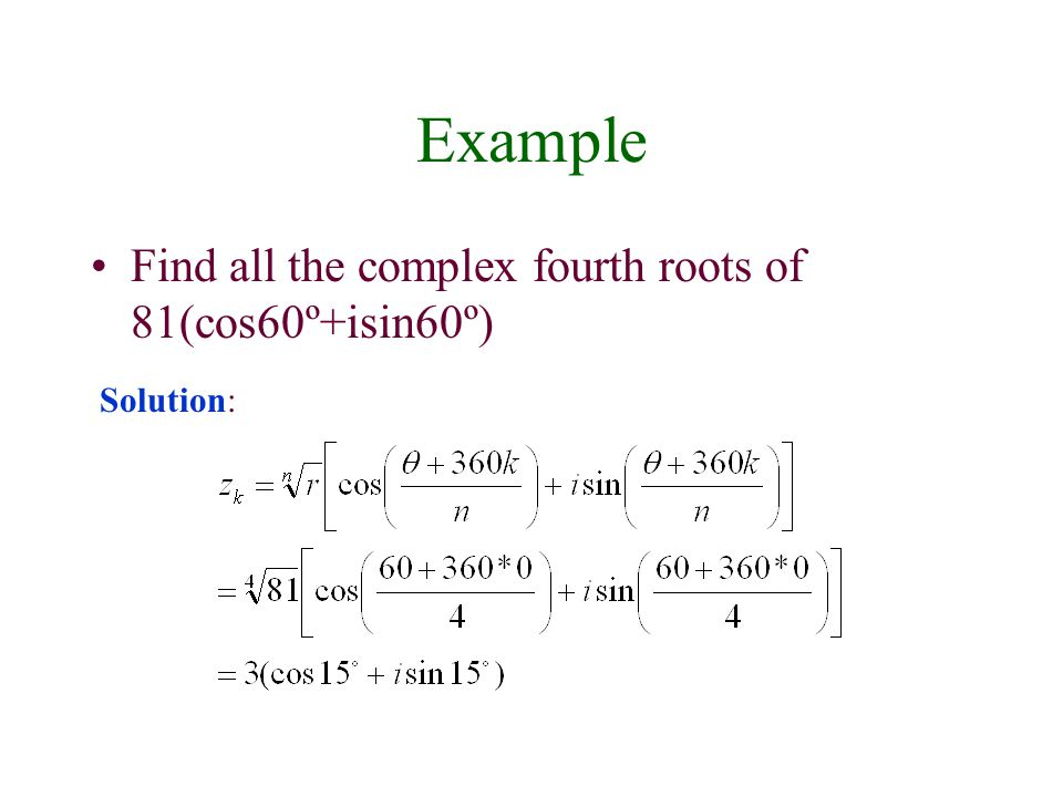 Example Find all the complex fourth roots of 81(cos60º+isin60º)