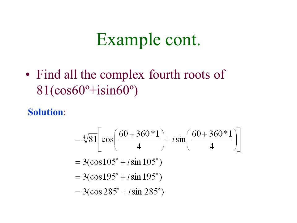 Example cont. Find all the complex fourth roots of 81(cos60º+isin60º)