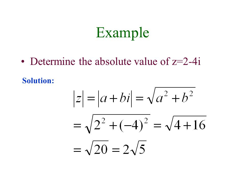 Example Determine the absolute value of z=2-4i Solution: