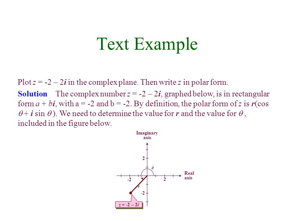 Text Example Plot z = -2 – 2i in the complex plane. Then write z in polar form.