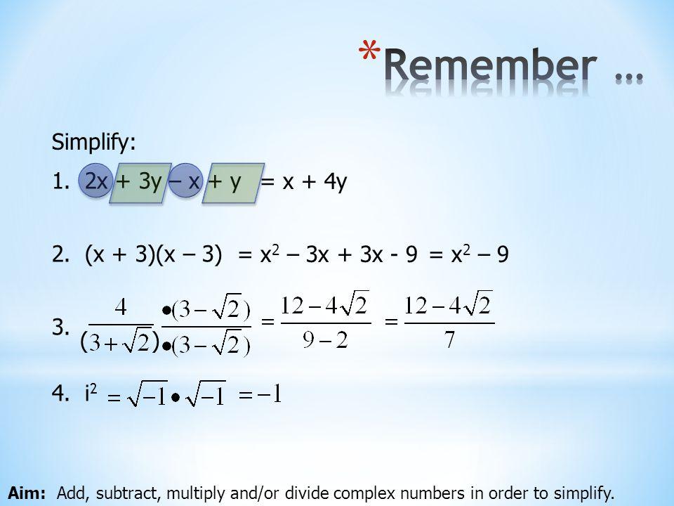 Remember … Simplify: 1. 2x + 3y – x + y = x + 4y 2. (x + 3)(x – 3)