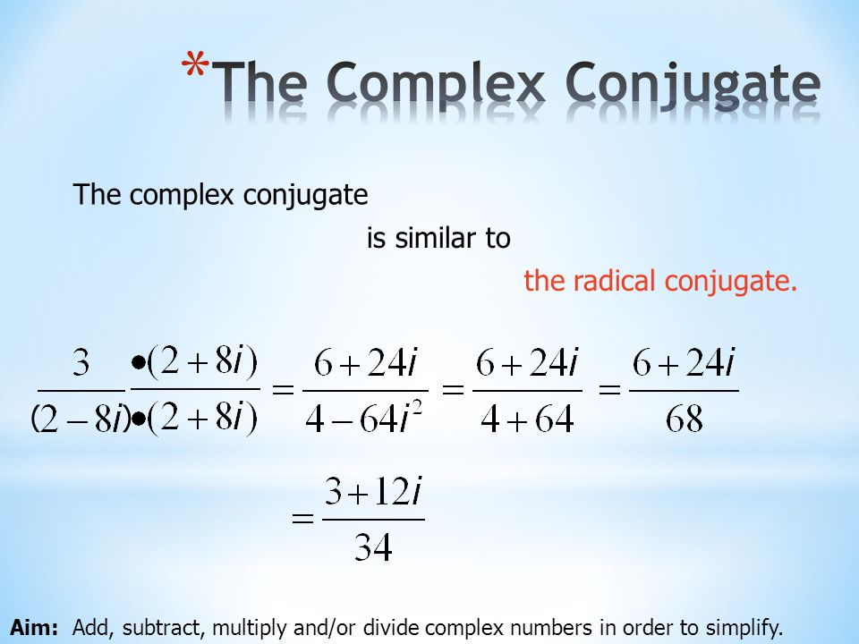 The Complex Conjugate The complex conjugate is similar to