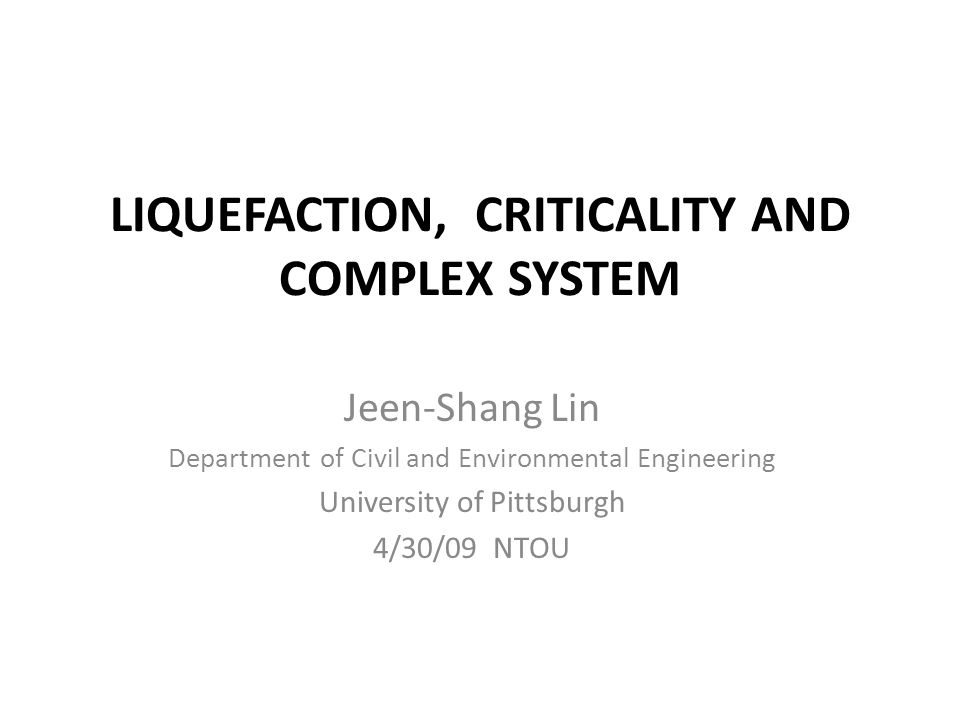 LIQUEFACTION, CRITICALITY AND COMPLEX SYSTEM
