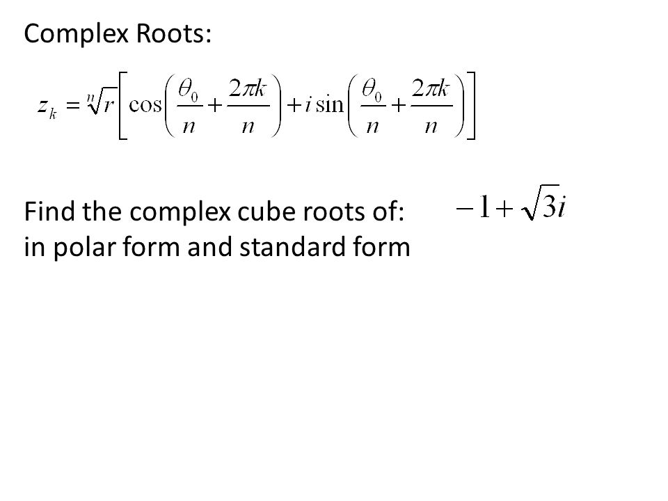 Complex Roots: Find the complex cube roots of: in polar form and standard form