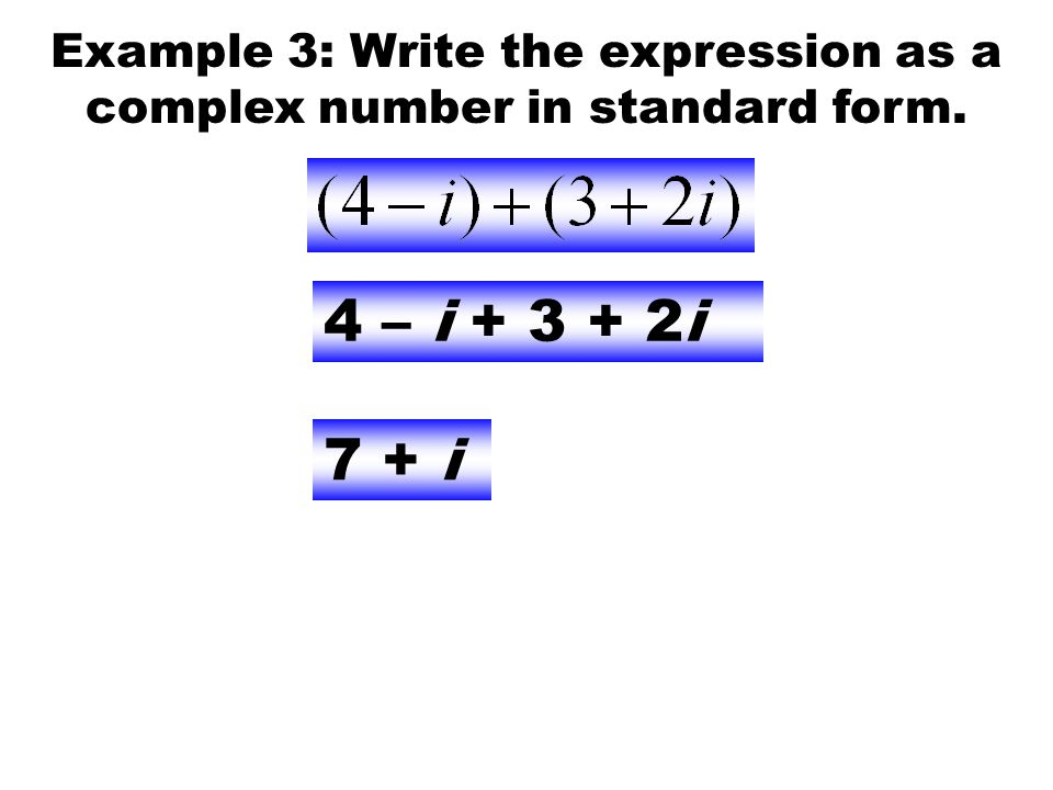 Example 3: Write the expression as a complex number in standard form.