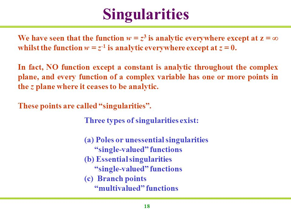 Singularities We have seen that the function w = z3 is analytic everywhere except at z = 