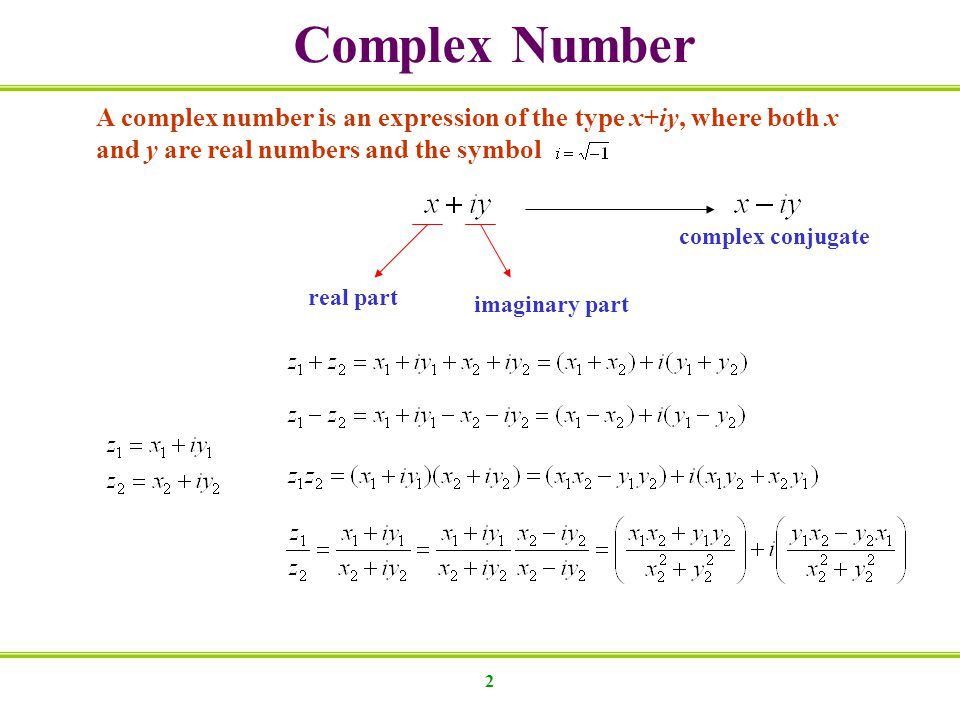 Complex Number A complex number is an expression of the type x+iy, where both x and y are real numbers and the symbol.