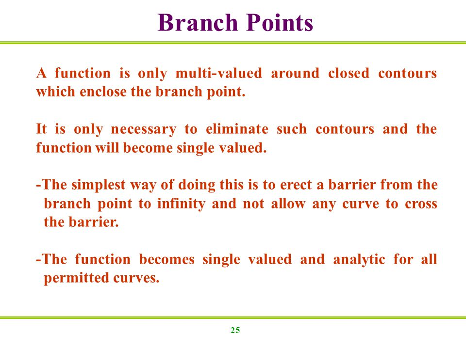 Branch Points A function is only multi-valued around closed contours