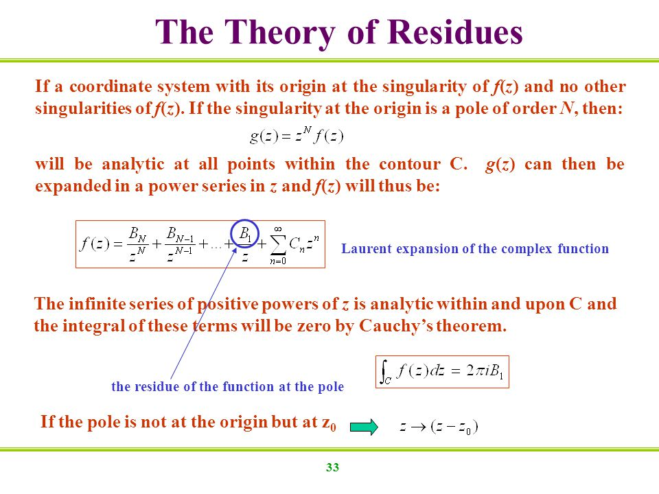 The Theory of Residues If a coordinate system with its origin at the singularity of f(z) and no other.