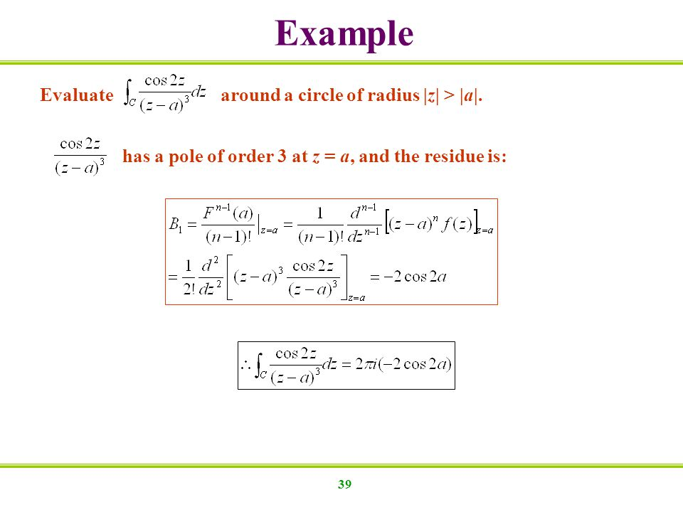 Example Evaluate around a circle of radius |z| > |a|.