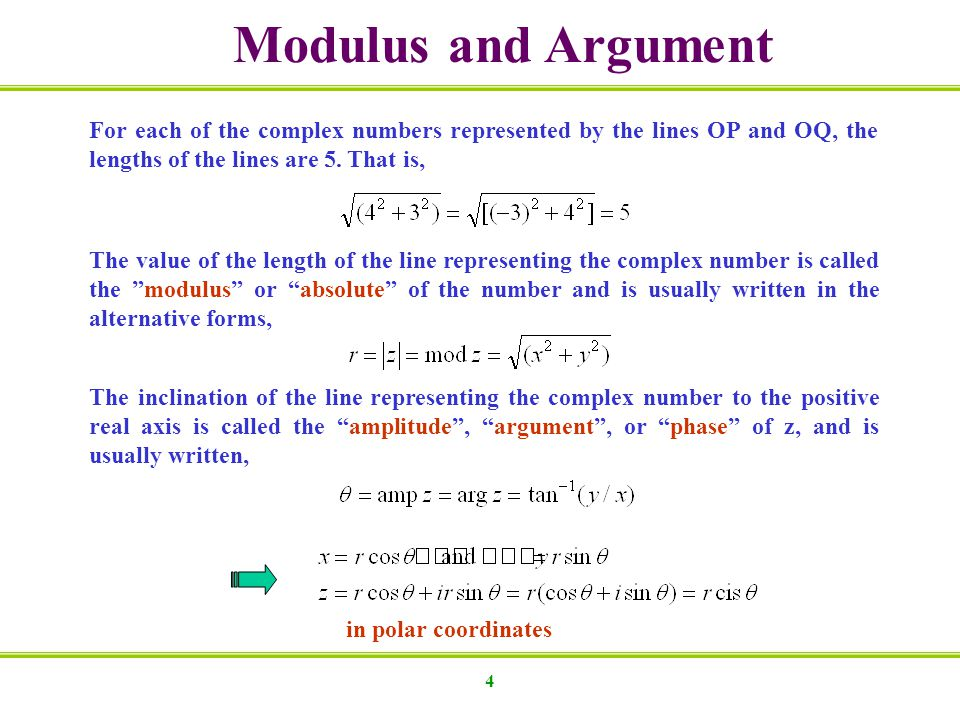 Modulus and Argument For each of the complex numbers represented by the lines OP and OQ, the. lengths of the lines are 5. That is,