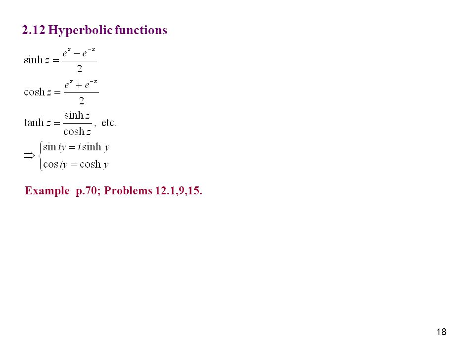 2.12 Hyperbolic functions Example p.70; Problems 12.1,9,15.
