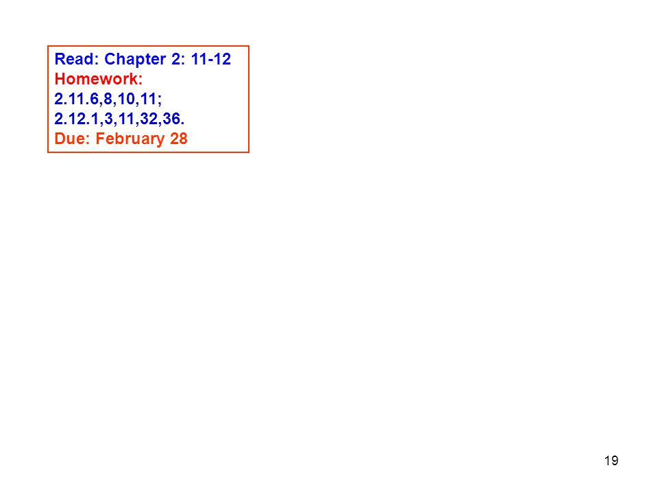 Read: Chapter 2: 11-12 Homework: 2.11.6,8,10,11; 2.12.1,3,11,32,36. Due: February 28
