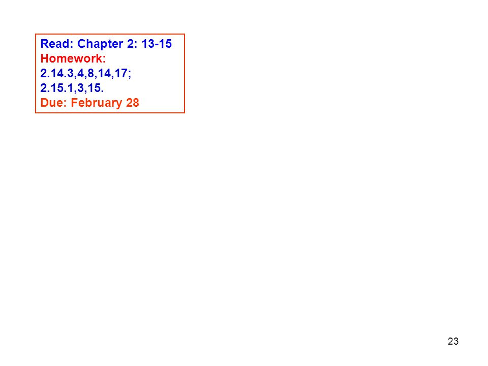 Read: Chapter 2: 13-15 Homework: 2.14.3,4,8,14,17; 2.15.1,3,15. Due: February 28