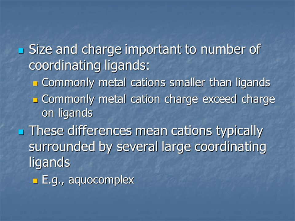 Size and charge important to number of coordinating ligands: