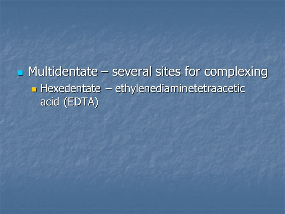 Multidentate – several sites for complexing