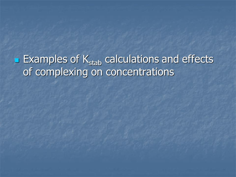 Examples of Kstab calculations and effects of complexing on concentrations