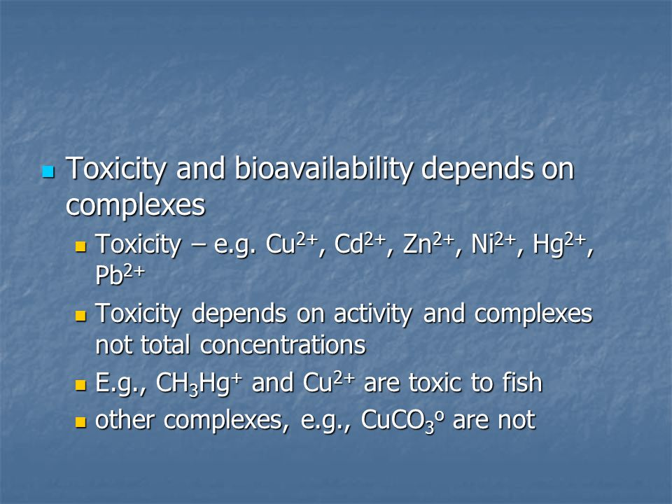 Toxicity and bioavailability depends on complexes