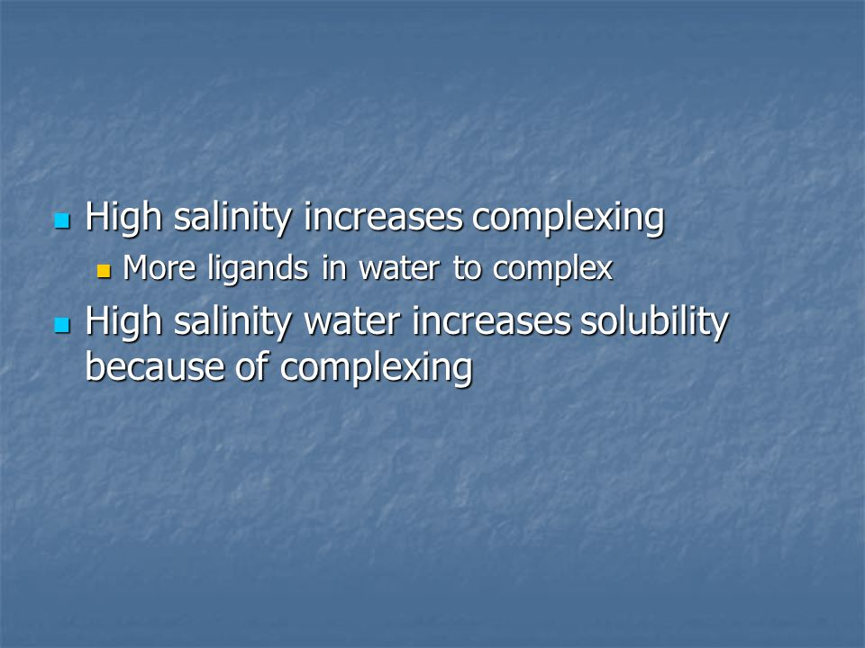 High salinity increases complexing