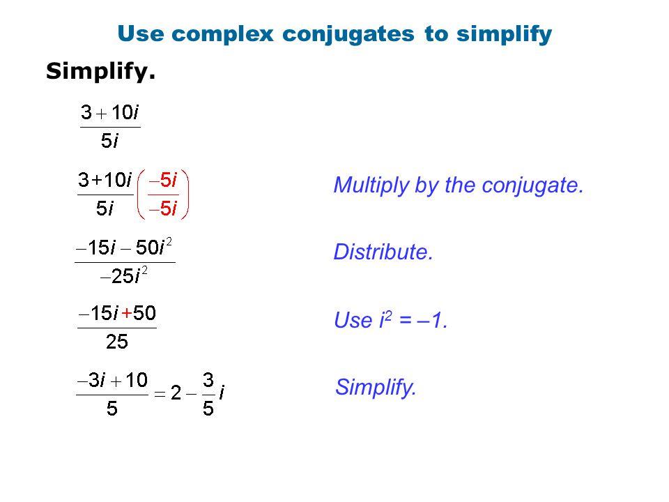 Use complex conjugates to simplify