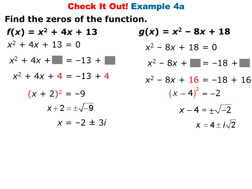 Check It Out! Example 4a Find the zeros of the function. f(x) = x2 + 4x + 13. g(x) = x2 – 8x + 18.