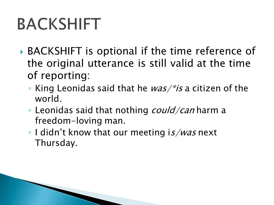 BACKSHIFT BACKSHIFT is optional if the time reference of the original utterance is still valid at the time of reporting: