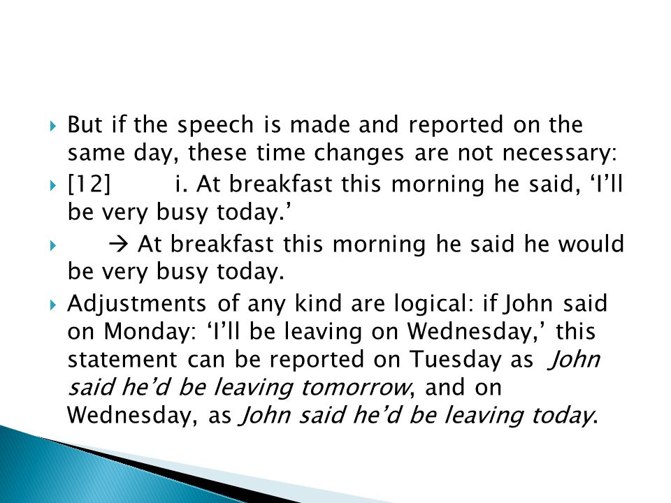 But if the speech is made and reported on the same day, these time changes are not necessary: