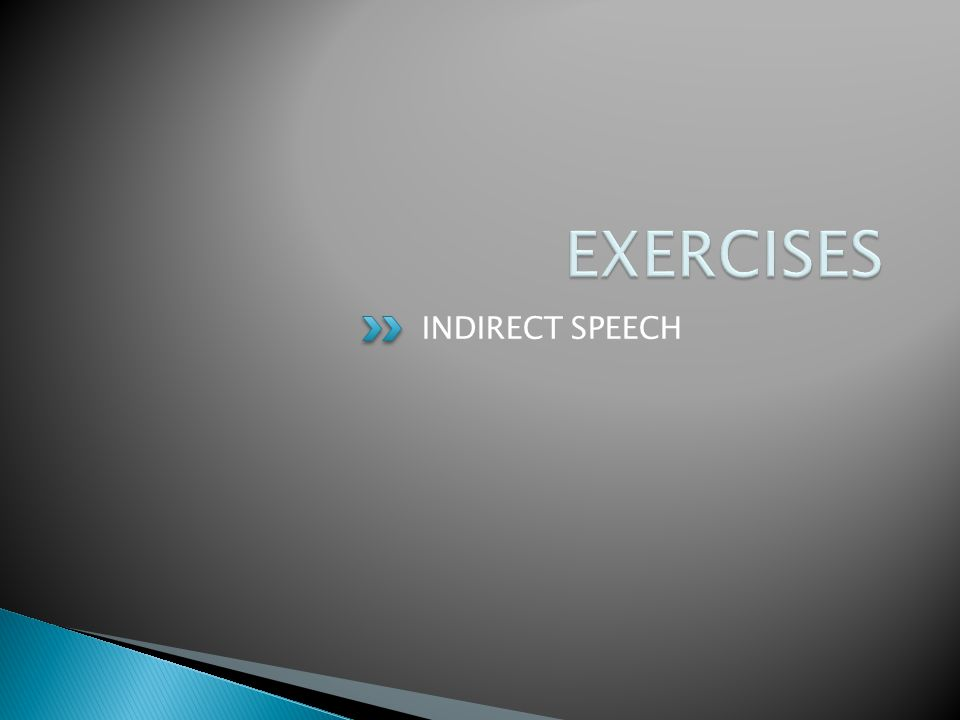 EXERCISES INDIRECT SPEECH
