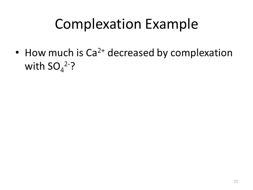 Complexation Example How much is Ca2+ decreased by complexation with SO42-