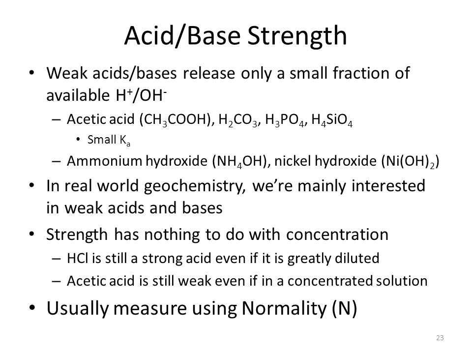 Acid/Base Strength Usually measure using Normality (N)