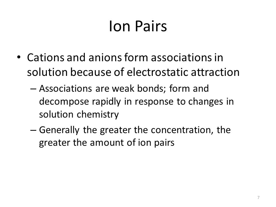 Ion Pairs Cations and anions form associations in solution because of electrostatic attraction.