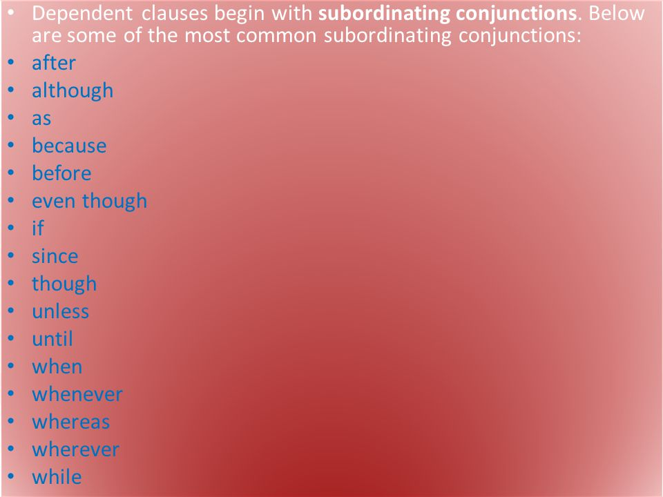 Dependent clauses begin with subordinating conjunctions