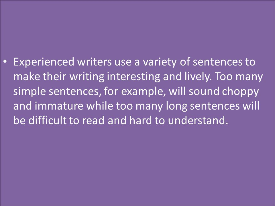 Experienced writers use a variety of sentences to make their writing interesting and lively.