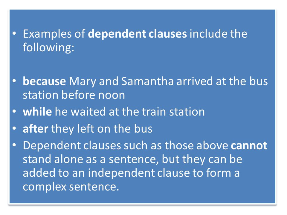 Examples of dependent clauses include the following: