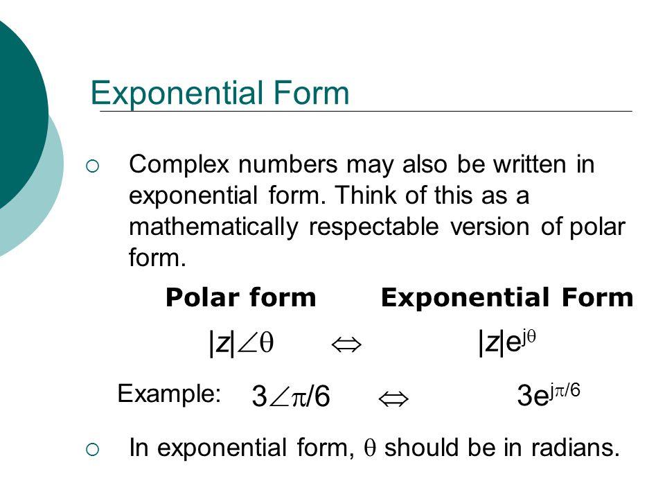 Exponential Form |z|  |z|ej 3/6  3ej/6